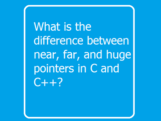 What is the difference between near, far, and huge pointers in C and C++?