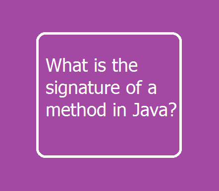 What is the signature of a method in Java?