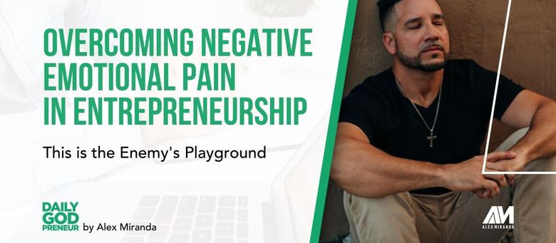 Overcoming Negative Emotional Pain in Entrepreneurship