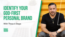 Identify Your God-first Personal Brand With These 6 Steps