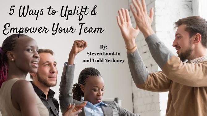 5 Ways to Uplift & Empower Your Team