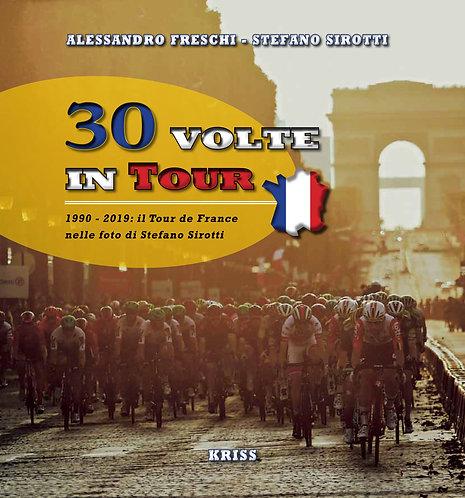 30 Volte in Tour    1990 - 2019  Il Tour de France nelle foto di Stefano Sirotti
