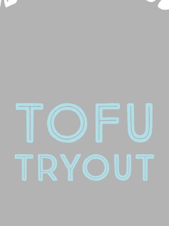 Tofu Tryout