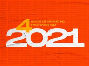 4 erros de marketing para evitar em 2021