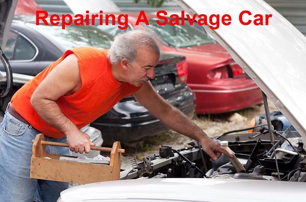 Repairing A Salvage Car, buying a salvage car
