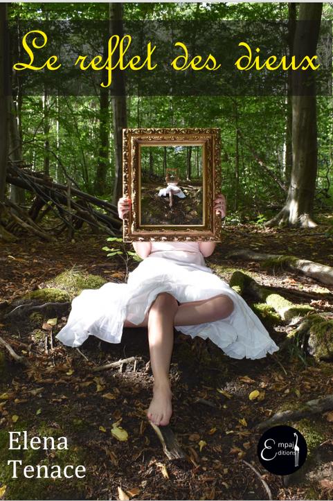 """Empaj éditions - Elena Tenace - """"Le reflet des dieux"""""""