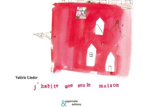 Esperluète éditions - «J'habite une seule maison» de Valérie Linder