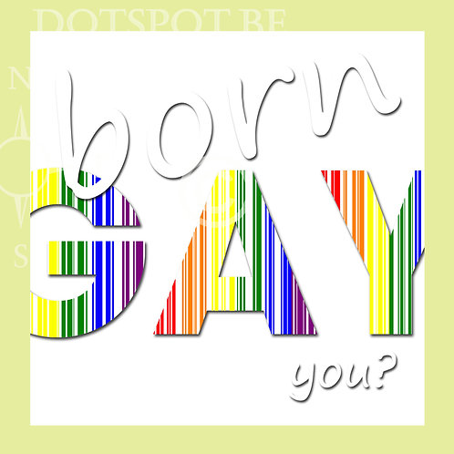 Born Gay And You