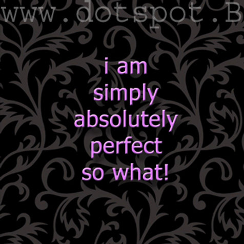 I Am Absolutely Perfect