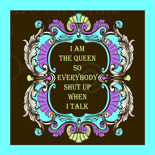 I Am The Queen So