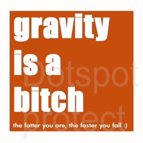 Gravity Is A Bitch