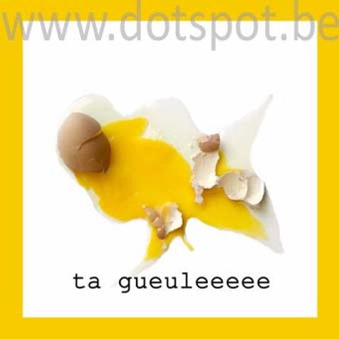 Oeuf Ta Gueule