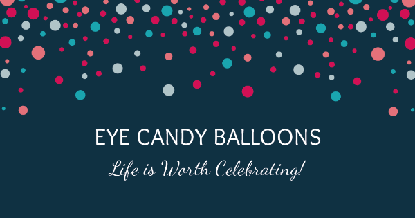 Welcome to Eye Candy Balloons - Time to Celebrate