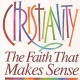 Christianity-The Faith that Makes Sense.