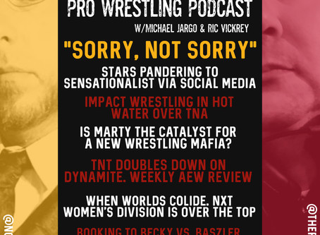 Hitting the Marks Pro Wrestling Podcast w/Michael Jargo & Ric Vickrey... Sorry, Not Sorry!