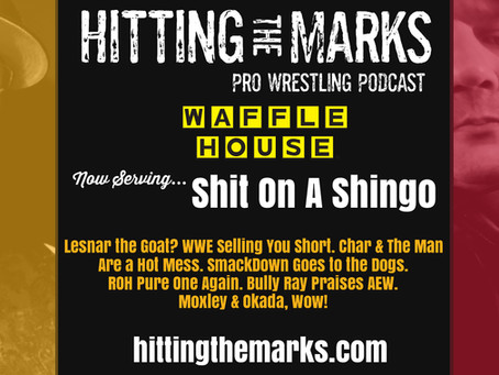 """Hitting The Marks Pro Wrestling Podcast w/Michael Jargo & Ric Vickrey """"Now Serving Shit On A Shingo"""""""