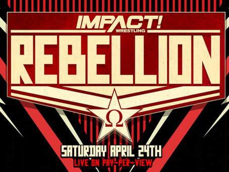 IMPACT Wrestling Announces Next Pay-Per-View 'Rebellion' Live Saturday April 24th