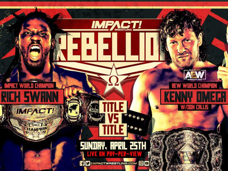 The IMPACT Wrestling Rebellion PPV Moves To Sunday, April 25, Starting At 8pm ET