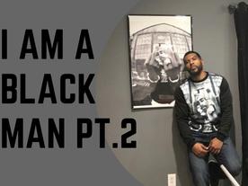 I AM a Black Man Pt.2
