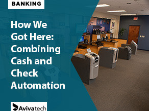 How We Got Here: Combining Cash Automation and Check Processing