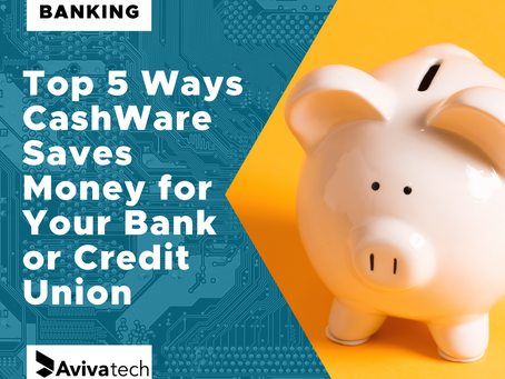 Top 5 Ways CashWare Saves Money for Your Bank or Credit Union