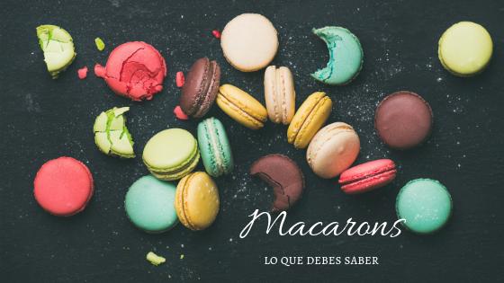 Macarons: lo que debes saber