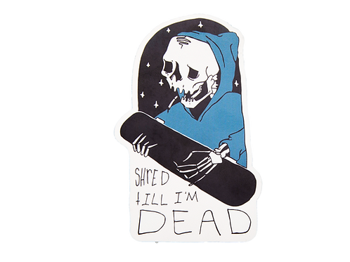 Shred Till I'm Dead Sticker