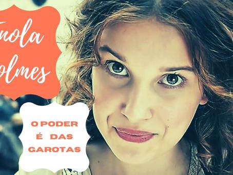 Enola Holmes: o poder é das garotas