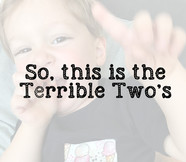So, this is the terrible two's