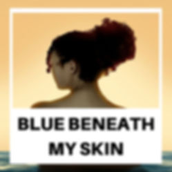 BLUE BENEATH MY SKIN.jpeg