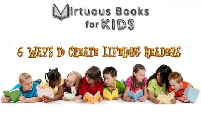 6 Ways to Create Lifelong Readers