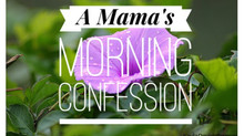 A Mama's Morning Confession