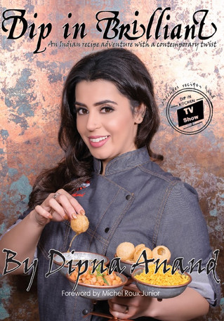 Dip in Brilliant – A new look at the culinary sensation Dipna Anand, and her brilliant approach to c