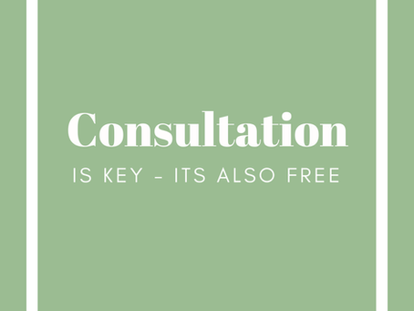 CONSULTATION IS KEY - IT'S ALSO FREE