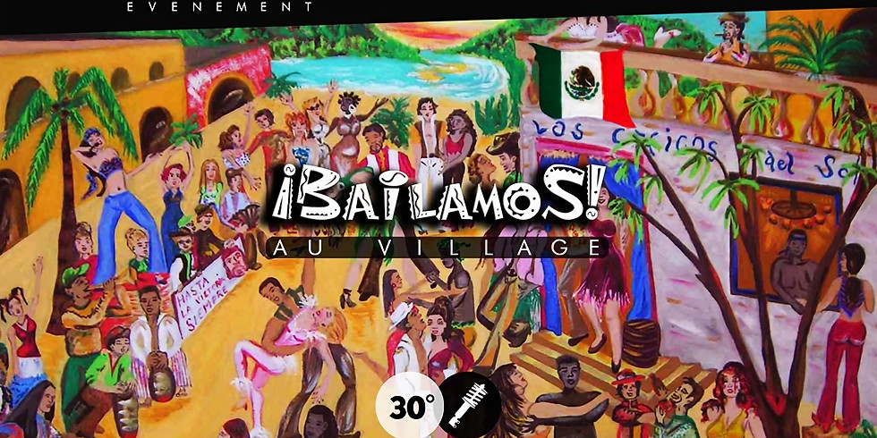 BAILAMOS AU VILLAGE ! AFTER MEXICAN FOOD FESTIVAL