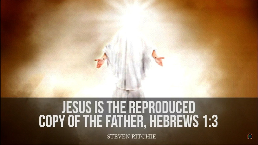 Jesus Is The Reproduced Copy Of The Father