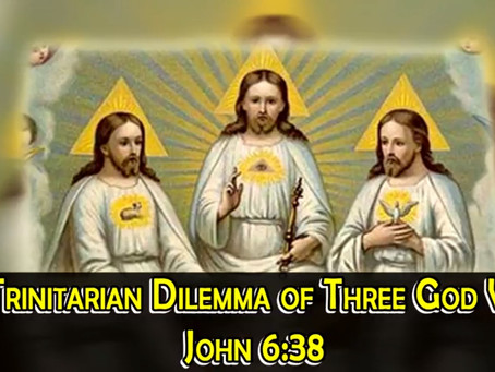 The Trinitarian Dilemma of Three God Wills, John 6:38