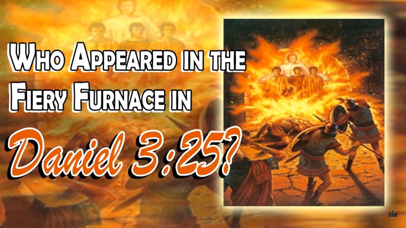 Who Appeared in the Fiery Furnace in Daniel 3:25?