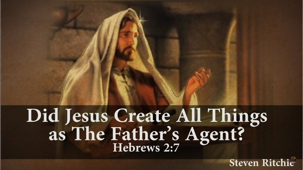 Did Jesus Create All Things as The Father's Agent