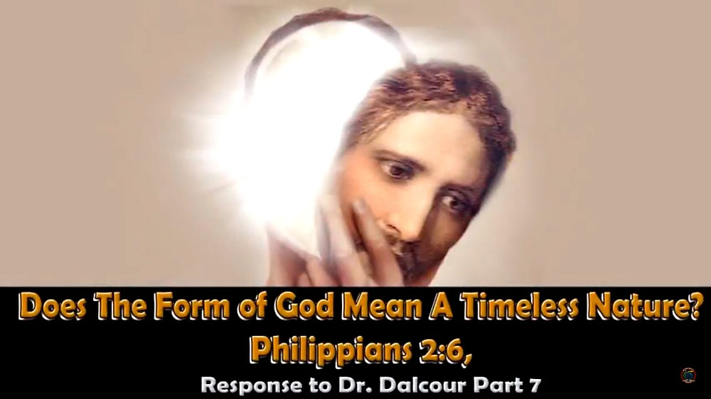 Does The Form of God Mean A Timeleess Nature?, Response to Dr Dalcour Part 7