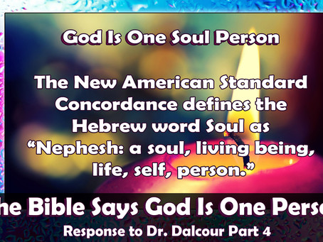 The Bible Says God Is One Person, Response to Dr Dalcour Part 4