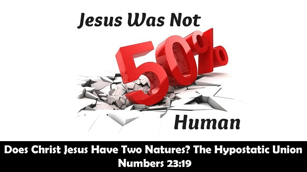 Does Christ Jesus Have Two Natures, The Hypostatic Union, Numbers 23:19