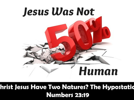 Does Christ Jesus Have Two Natures? The Hypostatic Union – Numbers 23:19