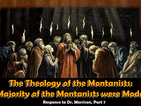 The Theology of the Montanists, Response to Dr. Morrison Part 7