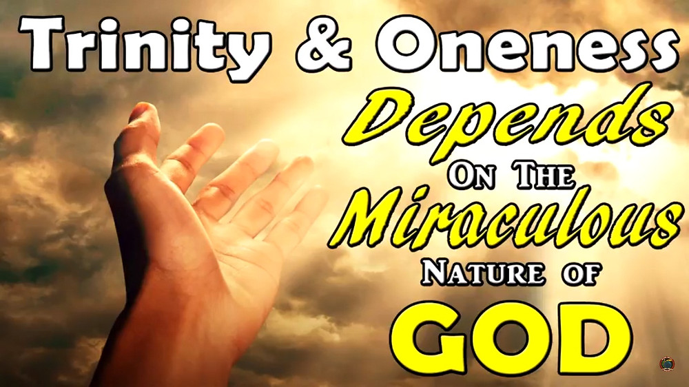Trinity & Oneness Depends on the Miraculous Nature of God