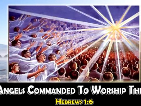 The Angels Commanded To Worship The Son, Hebrews 1:6