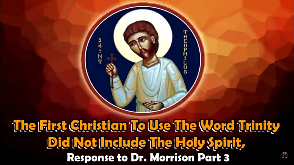 The First Christian To Use The Word Trinity, Response to Dr. Morrison Part 3