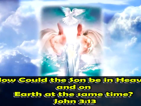 How Could the Son be in Heaven and on Earth at the same time? John 3:13