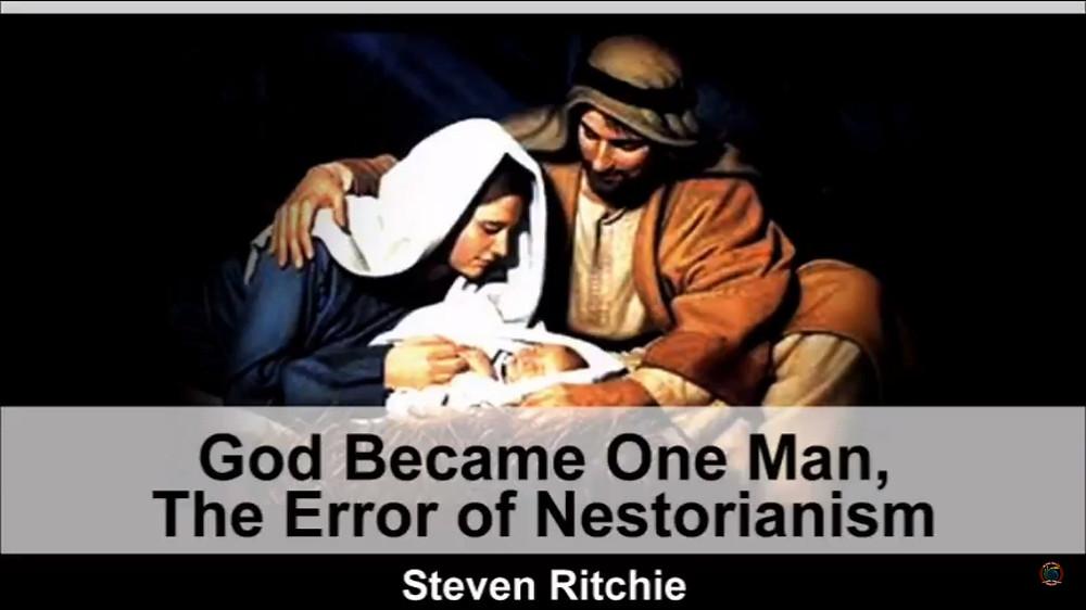 God Became One Man, The Error of Nestorianism