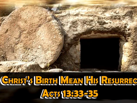 Does Christ's Birth Mean His Resurrection? Acts 13:33-35